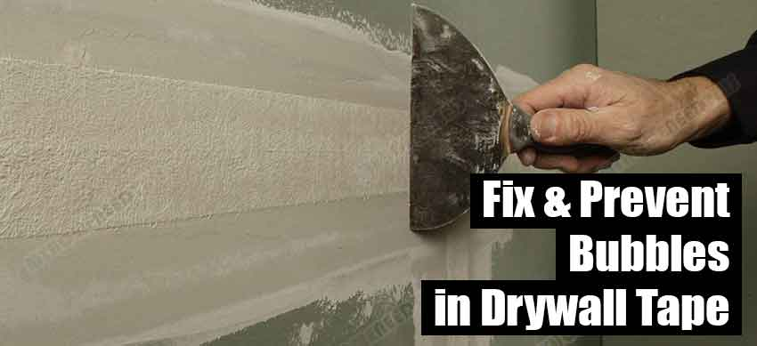 How to Fix and Prevent Bubbles in Drywall Tape